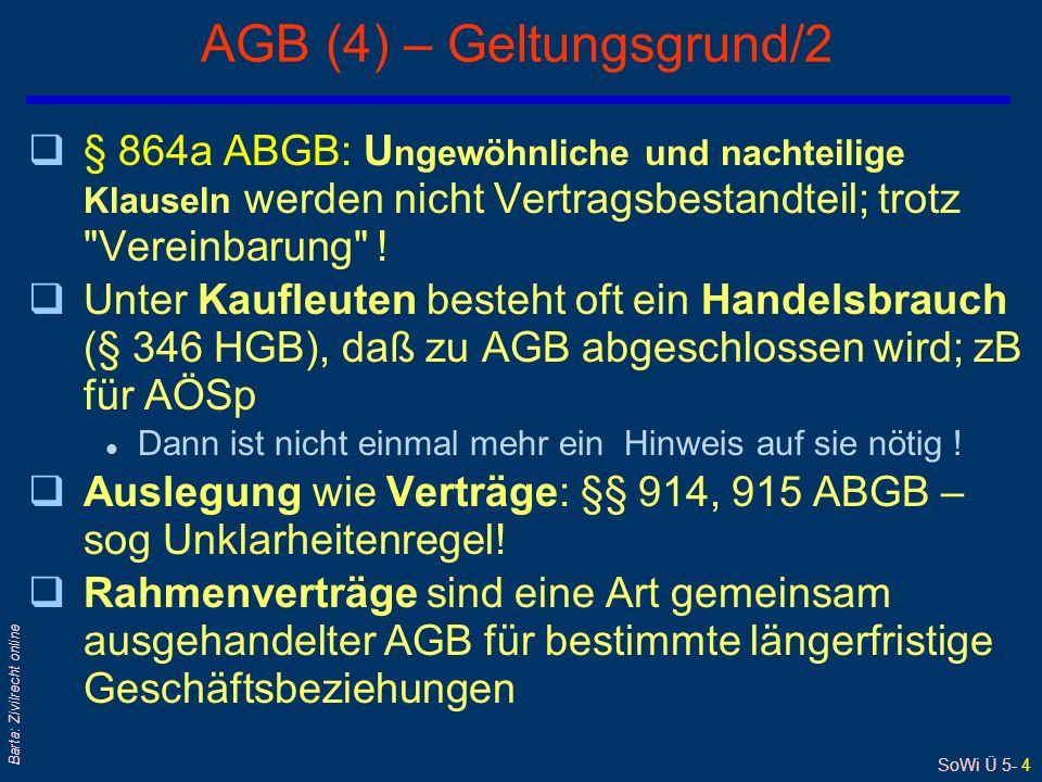 SoWi Ü 5- 4 Barta: Zivilrecht online AGB (4) – Geltungsgrund/2 q§ 864a ABGB: U ngewöhnliche und nachteilige Klauseln werden nicht Vertragsbestandteil;