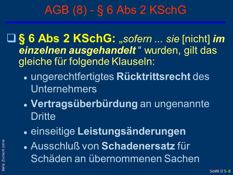 SoWi Ü 5- 8 Barta: Zivilrecht online AGB (8) - § 6 Abs 2 KSchG q§ 6 Abs 2 KSchG: sofern... sie [nicht] im einzelnen ausgehandelt wurden, gilt das glei