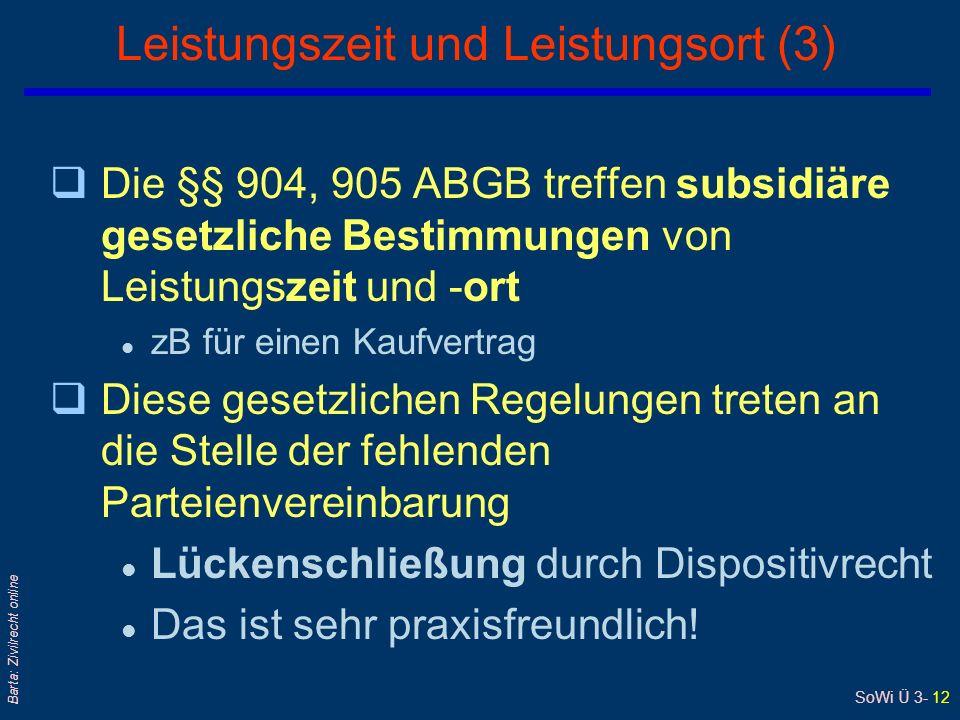SoWi Ü 3- 12 Barta: Zivilrecht online Leistungszeit und Leistungsort (3) qDie §§ 904, 905 ABGB treffen subsidiäre gesetzliche Bestimmungen von Leistun