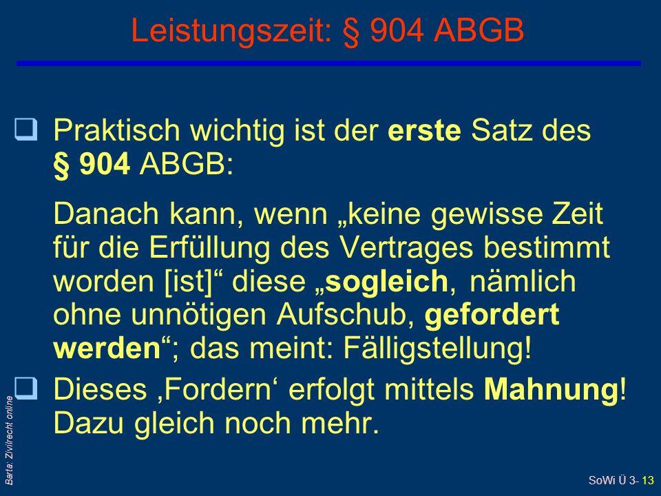 SoWi Ü 3- 13 Barta: Zivilrecht online Leistungszeit: § 904 ABGB qPraktisch wichtig ist der erste Satz des § 904 ABGB: Danach kann, wenn keine gewisse