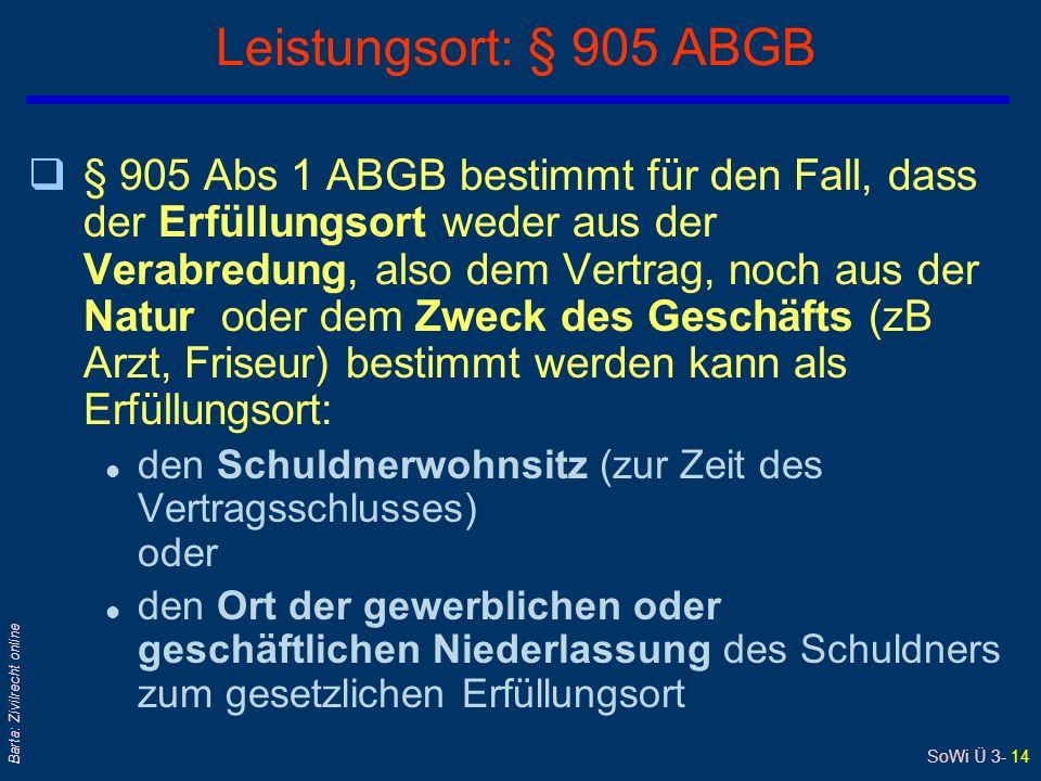 SoWi Ü 3- 14 Barta: Zivilrecht online Leistungsort: § 905 ABGB q§ 905 Abs 1 ABGB bestimmt für den Fall, dass der Erfüllungsort weder aus der Verabredu