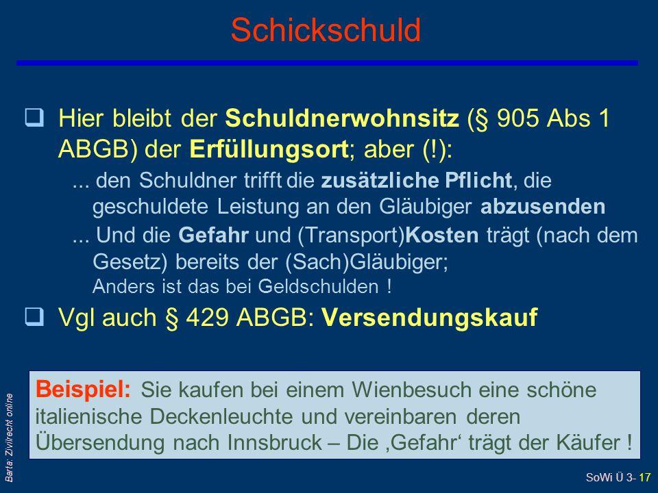 SoWi Ü 3- 17 Barta: Zivilrecht online Schickschuld qHier bleibt der Schuldnerwohnsitz (§ 905 Abs 1 ABGB) der Erfüllungsort; aber (!):...