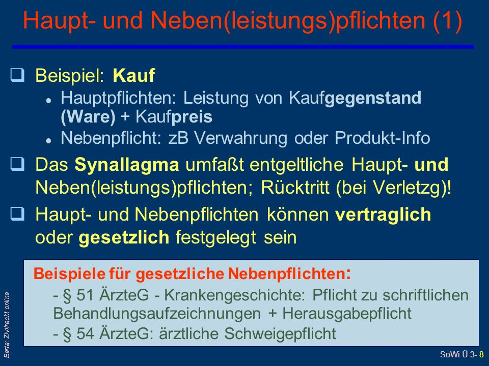 SoWi Ü 3- 8 Barta: Zivilrecht online Haupt- und Neben(leistungs)pflichten (1) qBeispiel: Kauf l Hauptpflichten: Leistung von Kaufgegenstand (Ware) + K