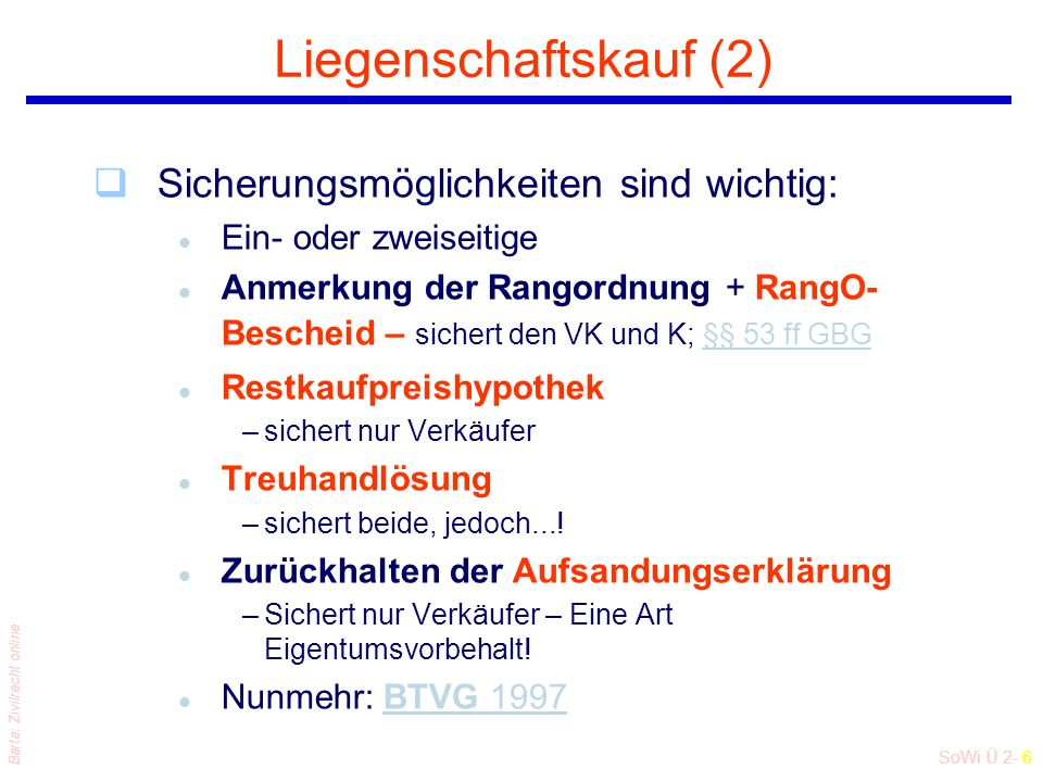 SoWi Ü 2- 5 Barta: Zivilrecht online Besonderheiten des Liegenschaftskaufs (1) formfrei Wie jeder Kaufvertrag Schriftliche Vertragsausfertigung ist fü