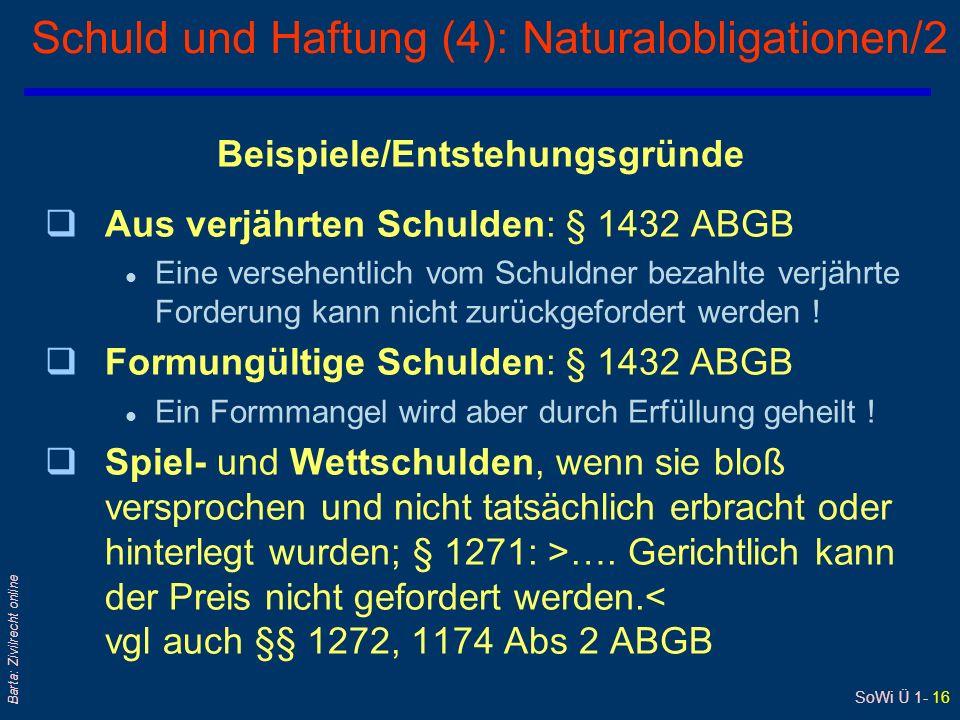 SoWi Ü 1- 16 Barta: Zivilrecht online Schuld und Haftung (4): Naturalobligationen/2 Beispiele/Entstehungsgründe qAus verjährten Schulden: § 1432 ABGB