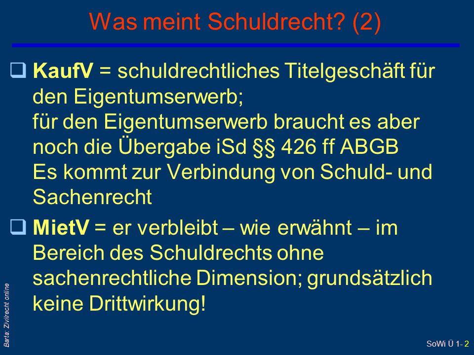 SoWi Ü 1- 2 Barta: Zivilrecht online Was meint Schuldrecht? (2) qKaufV = schuldrechtliches Titelgeschäft für den Eigentumserwerb; für den Eigentumserw
