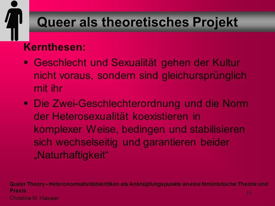 15 Wesentliche theoretische Impulse für die Queer Theory kamen aus: Erkenntnissen der Lesbian and Gay Studies Feministischen Theorien und den Gender S