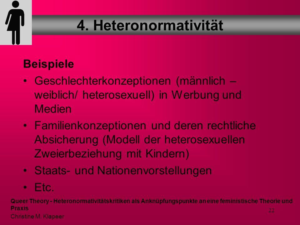 21 Heterosexualität wird begriffen als normatives gesellschaftliches Strukturprinzip Mit dem Begriff der Heteronormativität versucht Queer Theory Hete