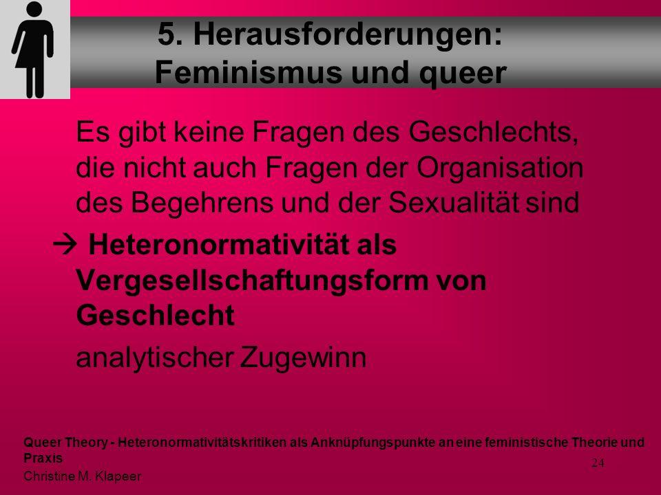23 Der Begriff der Heteronormativität zielt daher gerade auf die naturalisierte Objektivität und Systematizität von Heterosexualität, das heißt, auf d