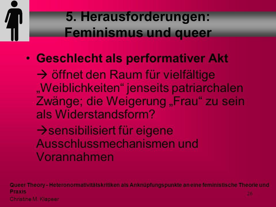 25 Herrschaftskritik – Heteronormativität als herrschaftskritische Kategorie Queer Theory will heterosexuell begründete und Heterosexualität begründen