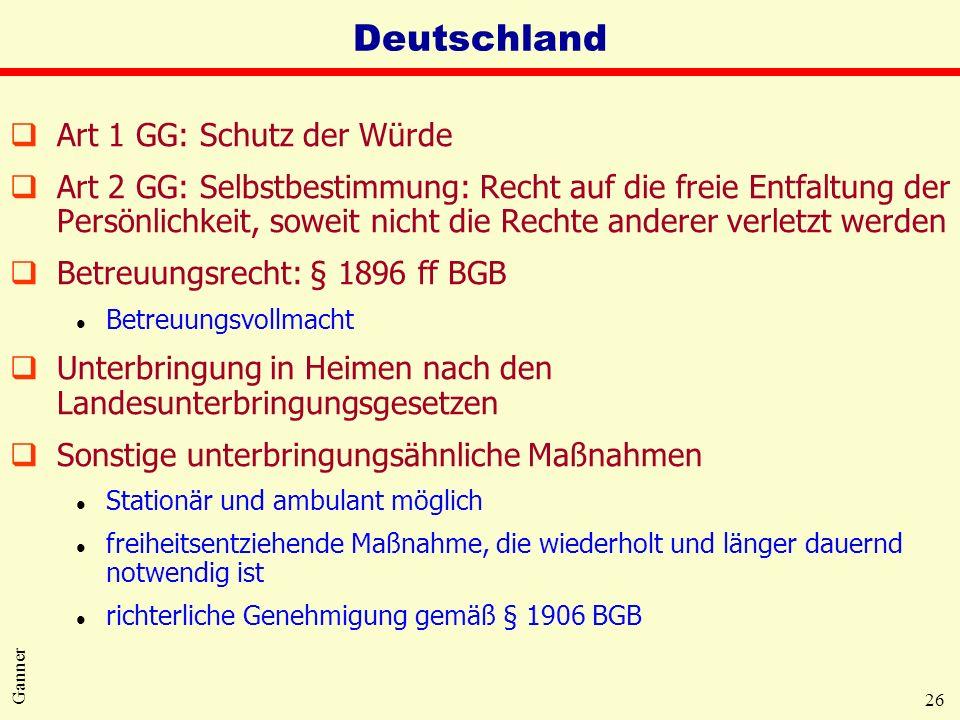 26 Ganner Deutschland qArt 1 GG: Schutz der Würde qArt 2 GG: Selbstbestimmung: Recht auf die freie Entfaltung der Persönlichkeit, soweit nicht die Rec