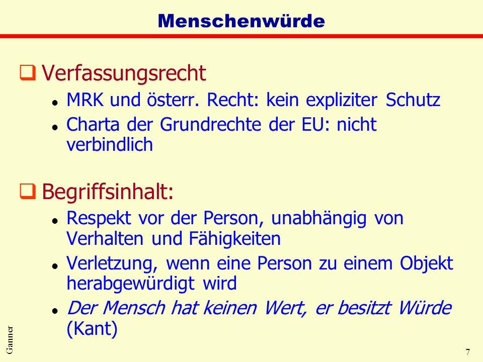 7 Ganner Menschenwürde qVerfassungsrecht l MRK und österr. Recht: kein expliziter Schutz l Charta der Grundrechte der EU: nicht verbindlich qBegriffsi