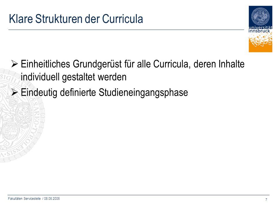 Fakultäten Servicestelle / 08.06.2006 7 Klare Strukturen der Curricula Einheitliches Grundgerüst für alle Curricula, deren Inhalte individuell gestalt
