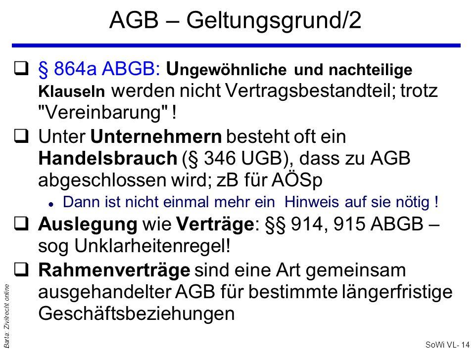 SoWi VL- 14 Barta: Zivilrecht online AGB – Geltungsgrund/2 q§ 864a ABGB: U ngewöhnliche und nachteilige Klauseln werden nicht Vertragsbestandteil; tro