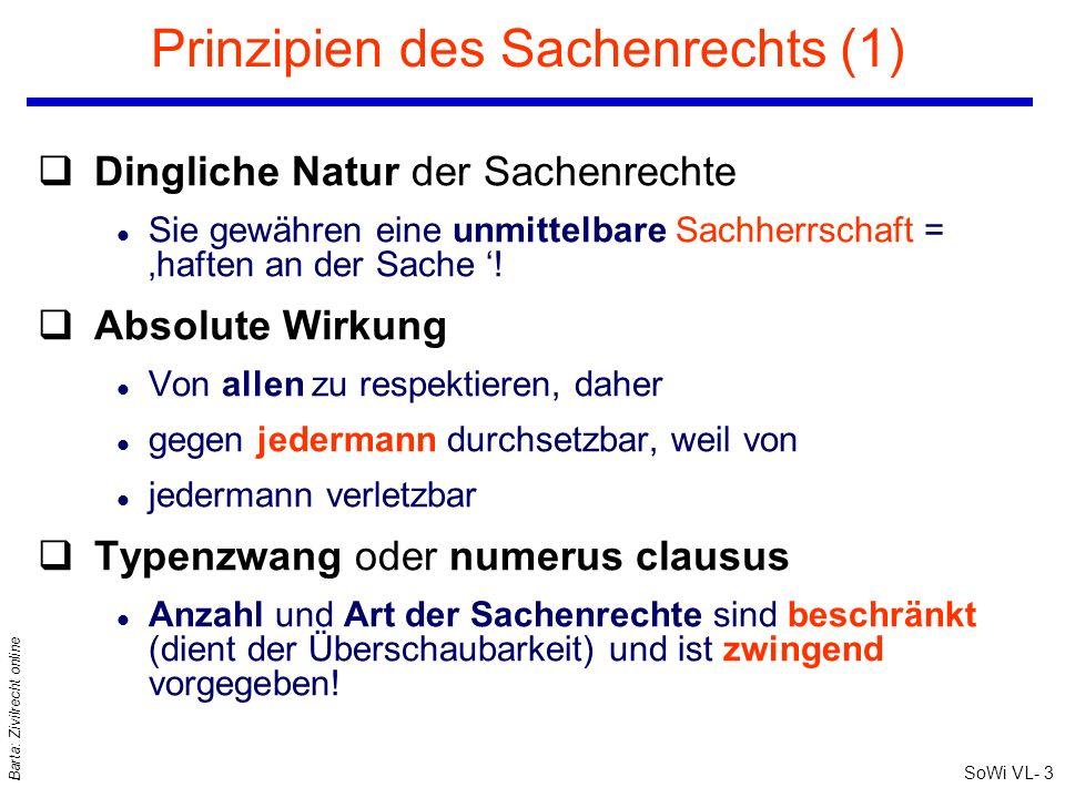 SoWi VL- 3 Barta: Zivilrecht online Prinzipien des Sachenrechts (1) qDingliche Natur der Sachenrechte l Sie gewähren eine unmittelbare Sachherrschaft