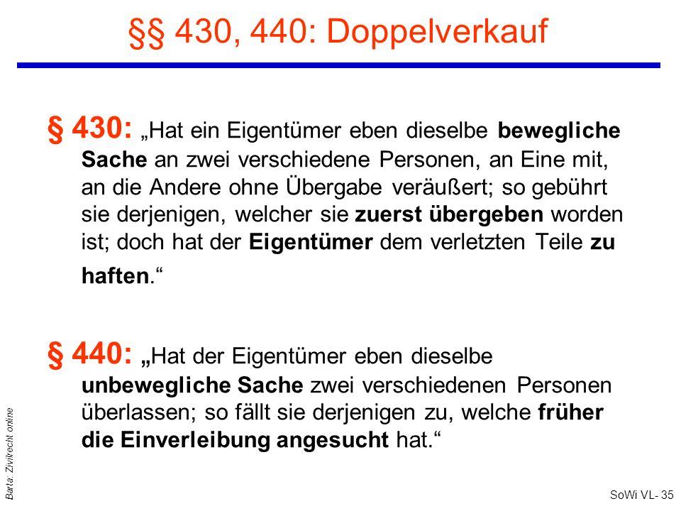 SoWi VL- 35 Barta: Zivilrecht online §§ 430, 440: Doppelverkauf § 430: Hat ein Eigentümer eben dieselbe bewegliche Sache an zwei verschiedene Personen