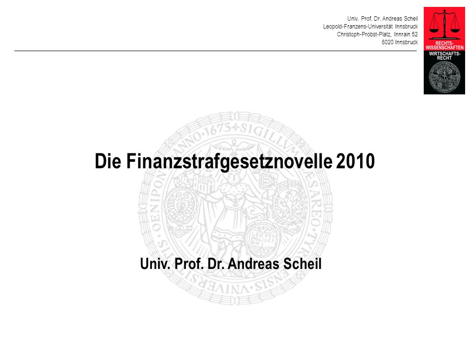 Univ. Prof. Dr. Andreas Scheil Leopold-Franzens-Universität Innsbruck Christoph-Probst-Platz, Innrain 52 6020 Innsbruck Die Finanzstrafgesetznovelle 2