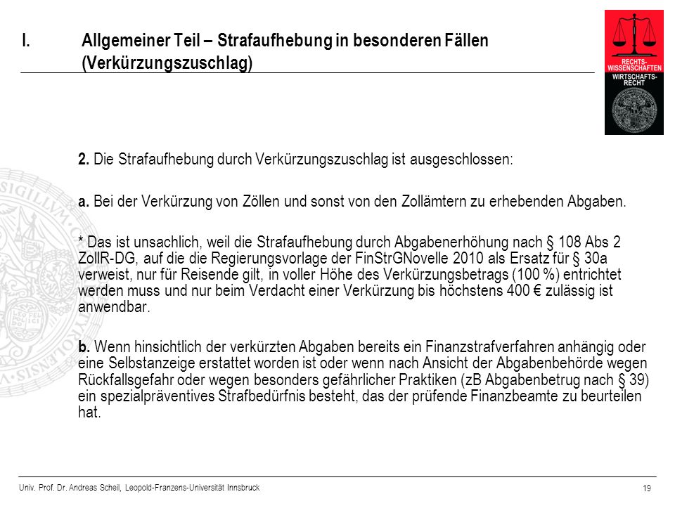 Univ. Prof. Dr. Andreas Scheil, Leopold-Franzens-Universität Innsbruck 19 I.Allgemeiner Teil – Strafaufhebung in besonderen Fällen (Verkürzungszuschla