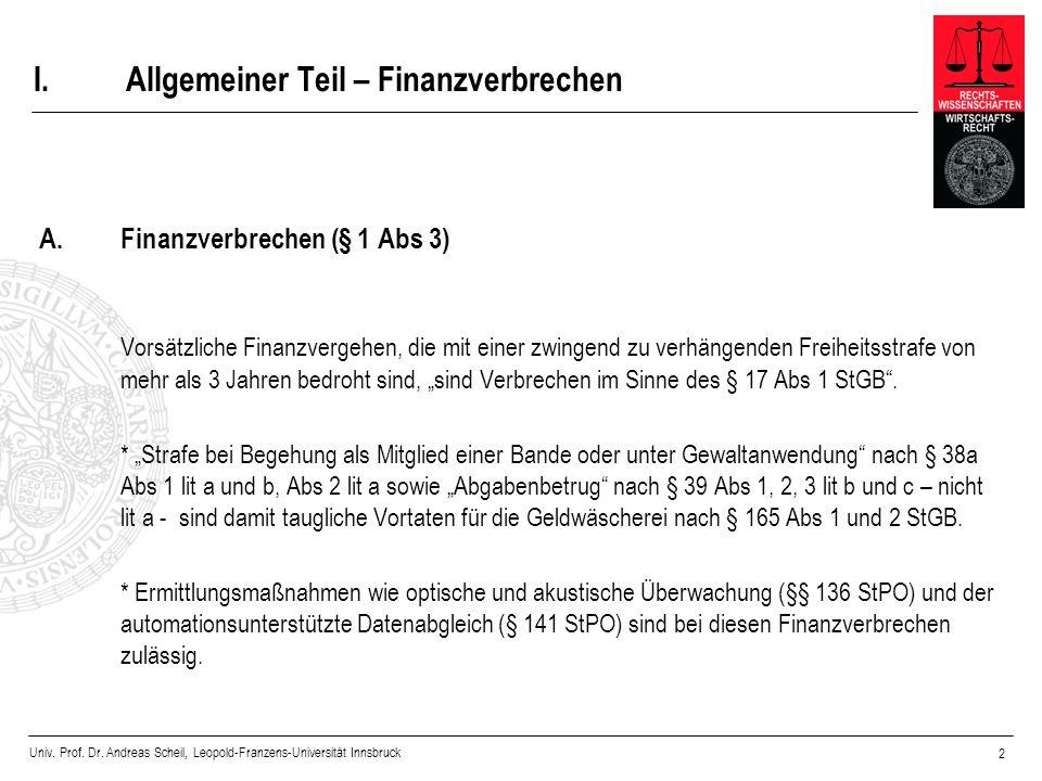 Univ. Prof. Dr. Andreas Scheil, Leopold-Franzens-Universität Innsbruck 2 I.Allgemeiner Teil – Finanzverbrechen A. Finanzverbrechen (§ 1 Abs 3) Vorsätz