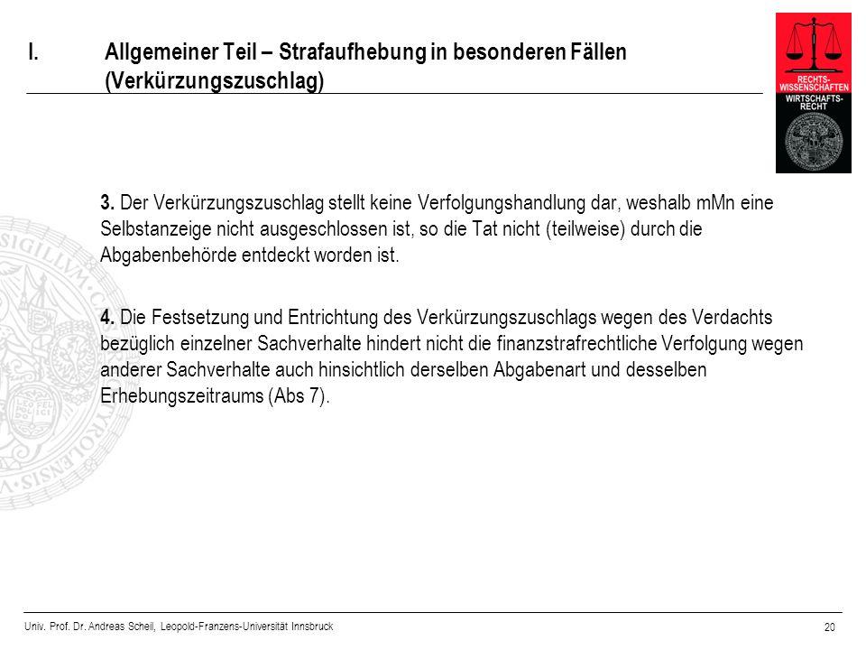 Univ. Prof. Dr. Andreas Scheil, Leopold-Franzens-Universität Innsbruck 20 I.Allgemeiner Teil – Strafaufhebung in besonderen Fällen (Verkürzungszuschla