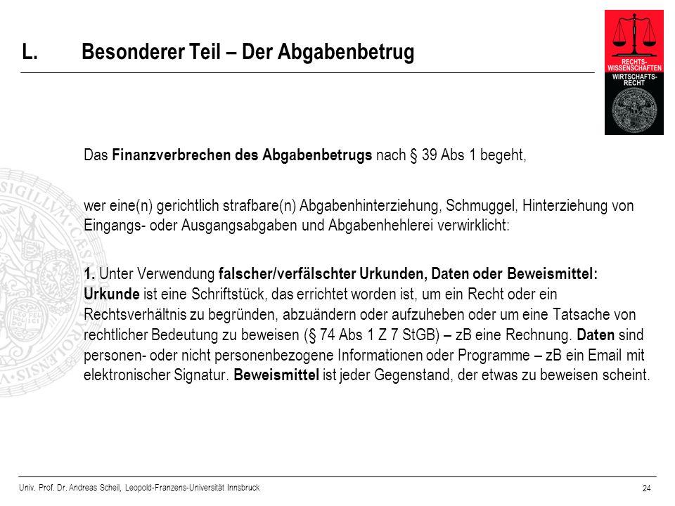Univ. Prof. Dr. Andreas Scheil, Leopold-Franzens-Universität Innsbruck 24 L.Besonderer Teil – Der Abgabenbetrug Das Finanzverbrechen des Abgabenbetrug
