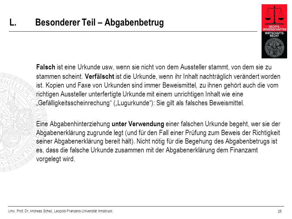 Univ. Prof. Dr. Andreas Scheil, Leopold-Franzens-Universität Innsbruck 25 L.Besonderer Teil – Abgabenbetrug Falsch ist eine Urkunde usw, wenn sie nich
