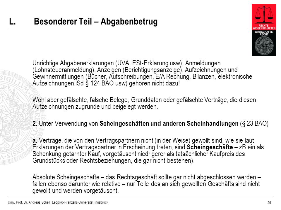 Univ. Prof. Dr. Andreas Scheil, Leopold-Franzens-Universität Innsbruck 26 L.Besonderer Teil – Abgabenbetrug Unrichtige Abgabenerklärungen (UVA, ESt-Er