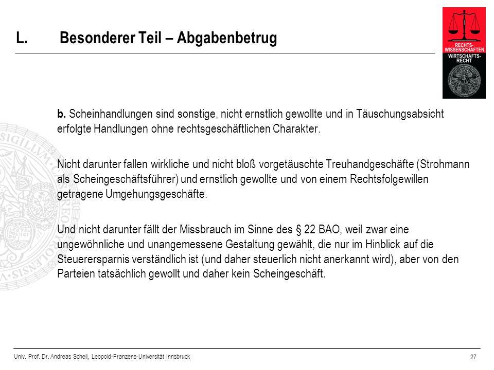 Univ. Prof. Dr. Andreas Scheil, Leopold-Franzens-Universität Innsbruck 27 L.Besonderer Teil – Abgabenbetrug b. Scheinhandlungen sind sonstige, nicht e