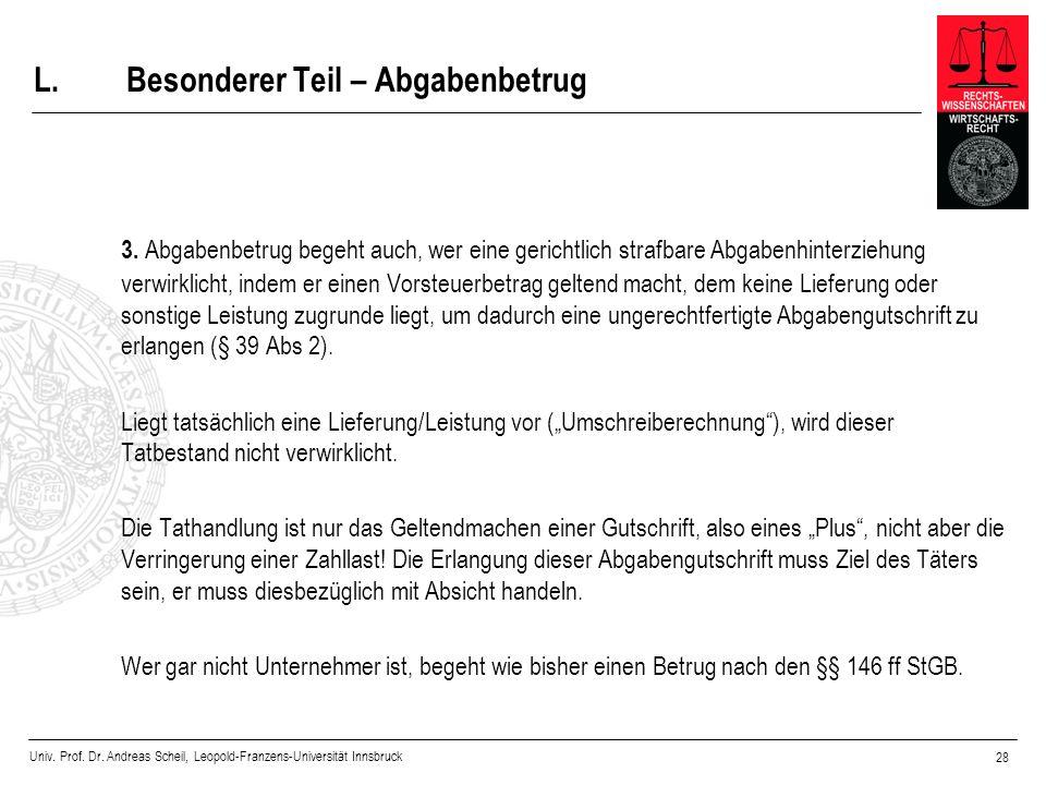 Univ. Prof. Dr. Andreas Scheil, Leopold-Franzens-Universität Innsbruck 28 L.Besonderer Teil – Abgabenbetrug 3. Abgabenbetrug begeht auch, wer eine ger
