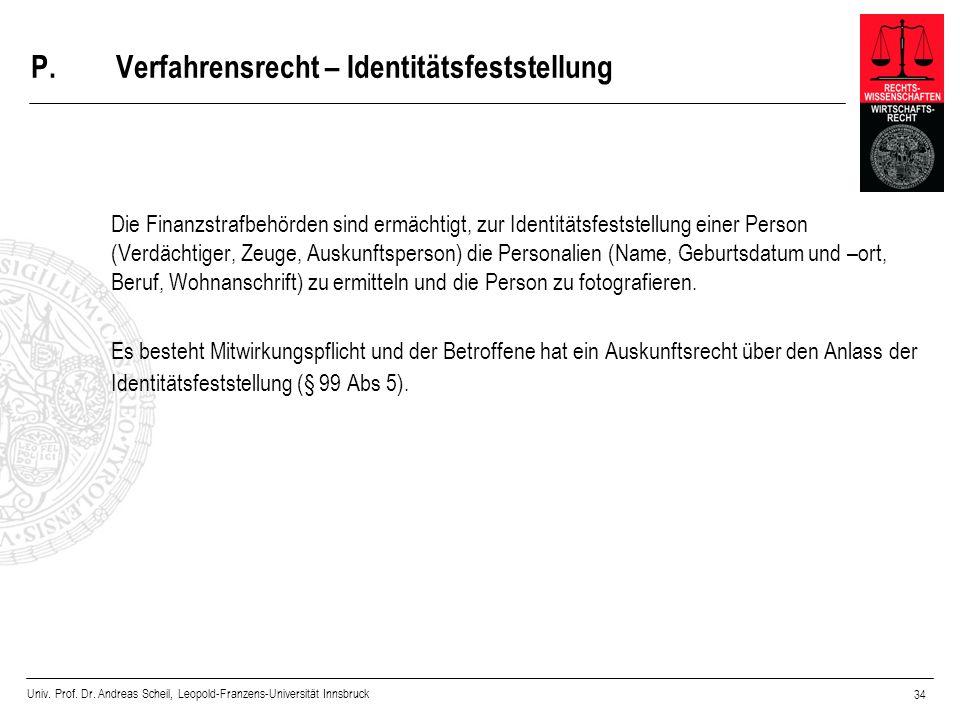 Univ. Prof. Dr. Andreas Scheil, Leopold-Franzens-Universität Innsbruck 34 P.Verfahrensrecht – Identitätsfeststellung Die Finanzstrafbehörden sind ermä