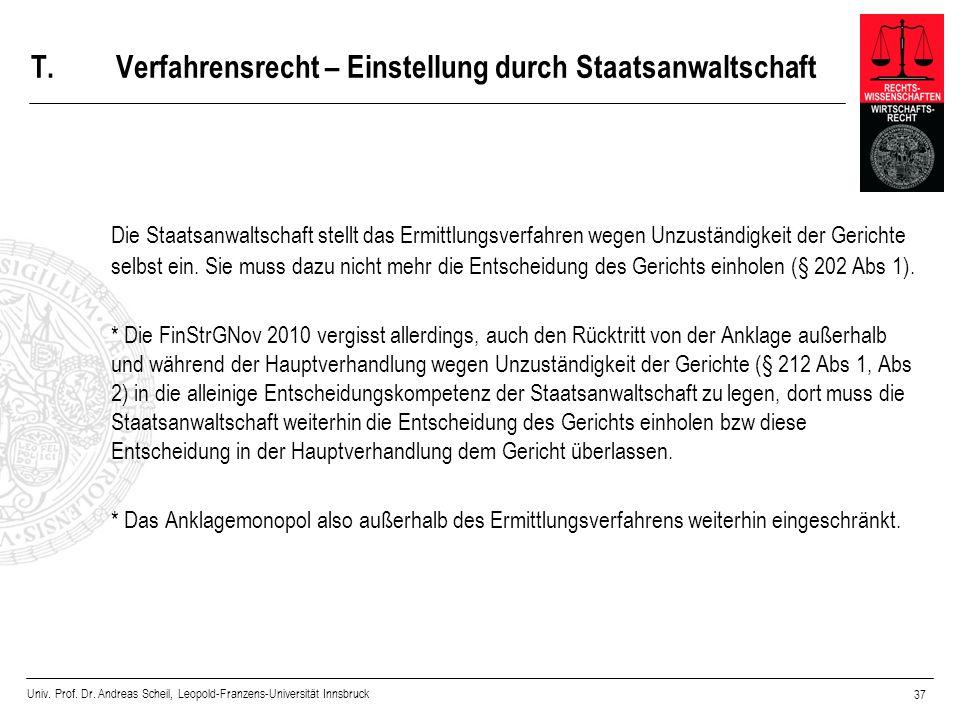 Univ. Prof. Dr. Andreas Scheil, Leopold-Franzens-Universität Innsbruck 37 T.Verfahrensrecht – Einstellung durch Staatsanwaltschaft Die Staatsanwaltsch