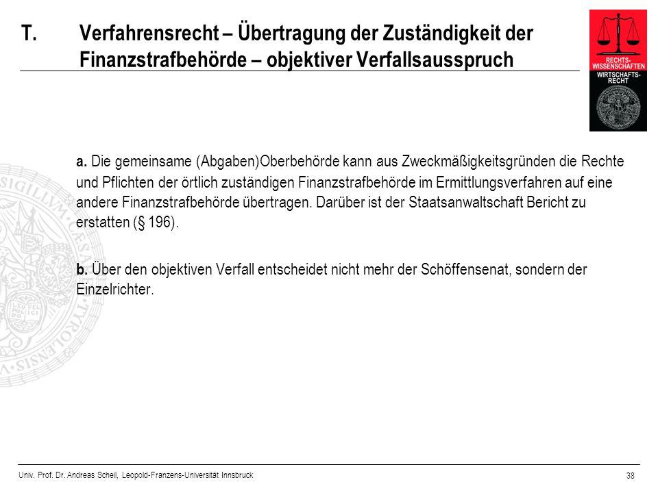 Univ. Prof. Dr. Andreas Scheil, Leopold-Franzens-Universität Innsbruck 38 T.Verfahrensrecht – Übertragung der Zuständigkeit der Finanzstrafbehörde – o