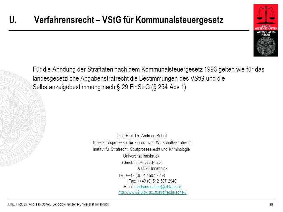 Univ. Prof. Dr. Andreas Scheil, Leopold-Franzens-Universität Innsbruck 39 U.Verfahrensrecht – VStG für Kommunalsteuergesetz Für die Ahndung der Straft