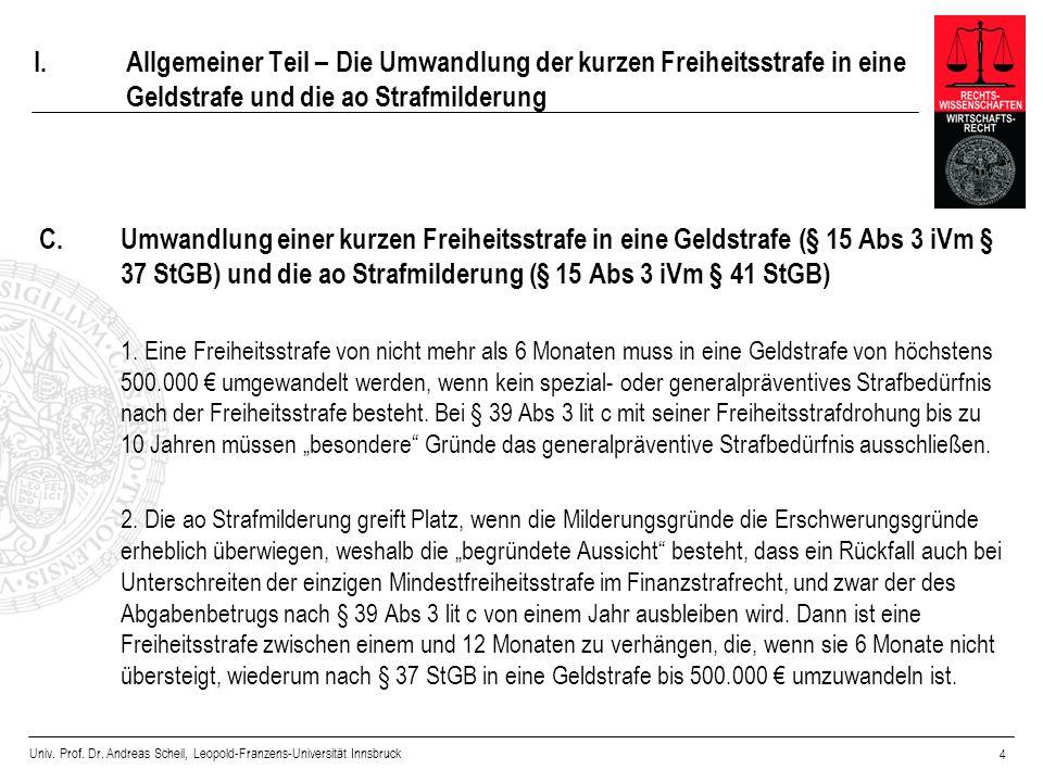 Univ. Prof. Dr. Andreas Scheil, Leopold-Franzens-Universität Innsbruck 4 I.Allgemeiner Teil – Die Umwandlung der kurzen Freiheitsstrafe in eine Geldst