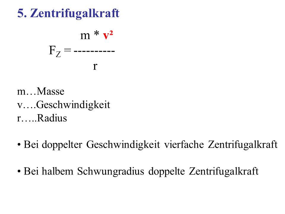 m * v² F Z = ---------- r m…Masse v….Geschwindigkeit r…..Radius Bei doppelter Geschwindigkeit vierfache Zentrifugalkraft Bei halbem Schwungradius dopp