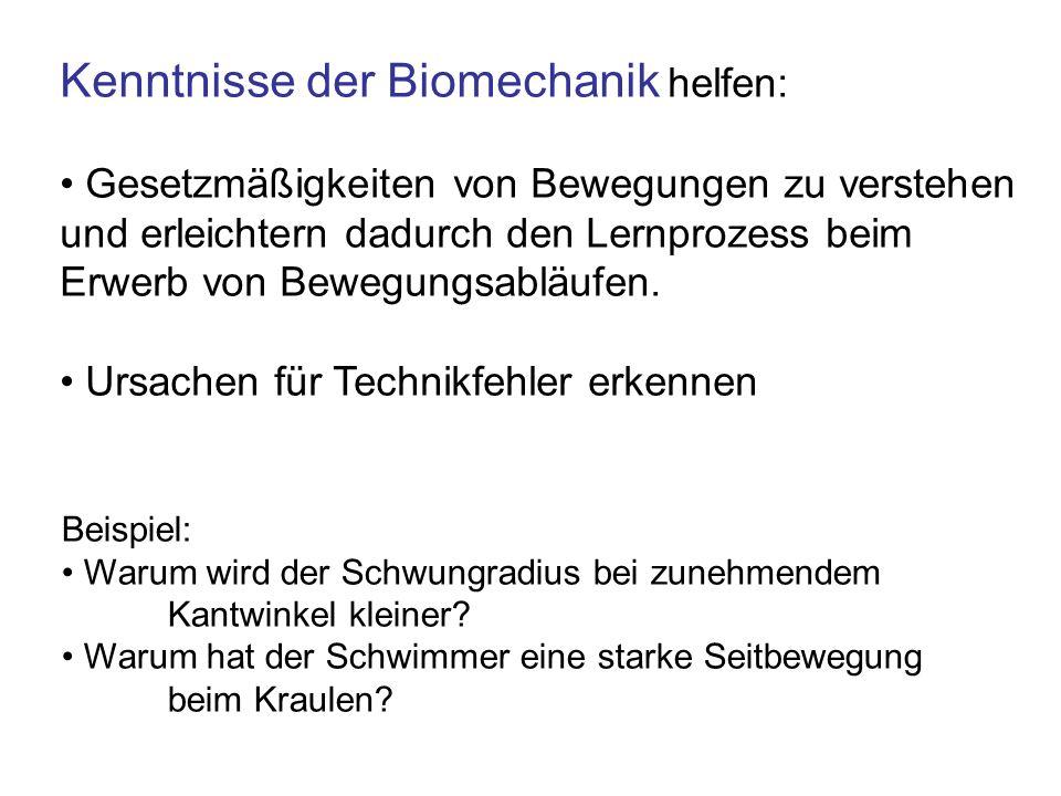 Kenntnisse der Biomechanik helfen: Gesetzmäßigkeiten von Bewegungen zu verstehen und erleichtern dadurch den Lernprozess beim Erwerb von Bewegungsablä
