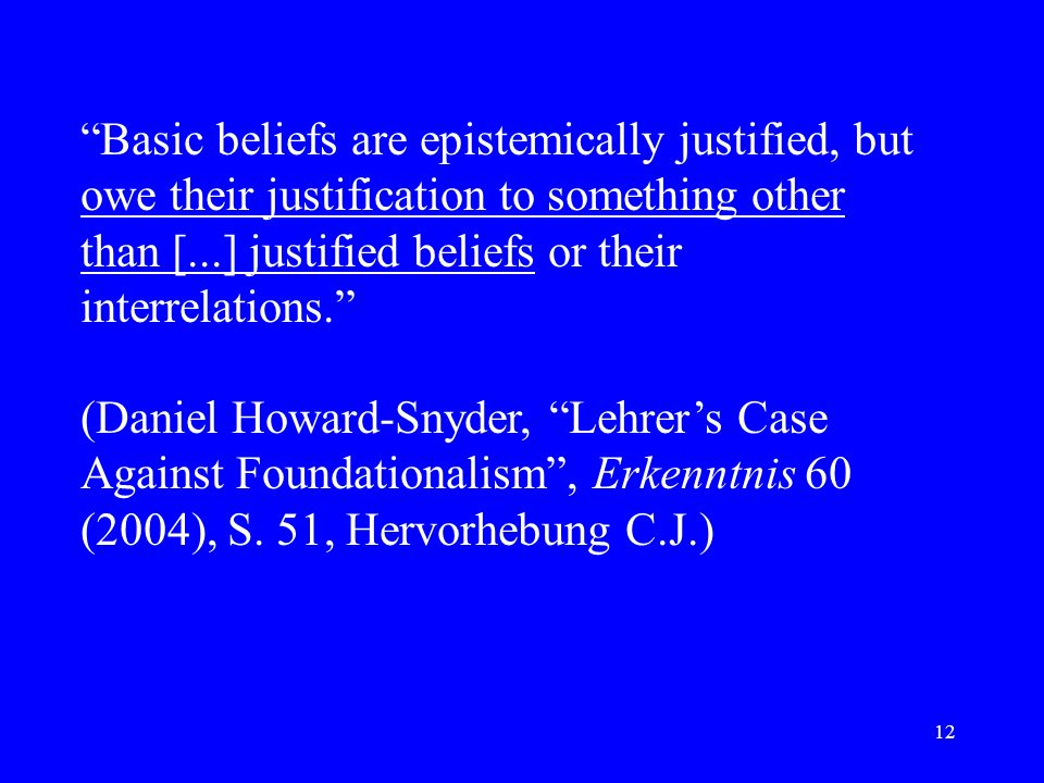 12 Basic beliefs are epistemically justified, but owe their justification to something other than [...] justified beliefs or their interrelations. (Da