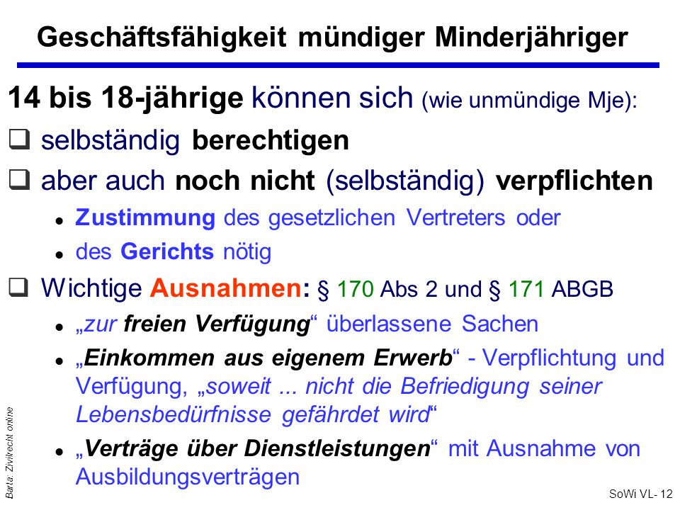 SoWi VL- 12 Barta: Zivilrecht online Geschäftsfähigkeit mündiger Minderjähriger 14 bis 18-jährige können sich (wie unmündige Mje): qselbständig berech
