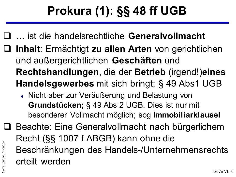 SoWi VL- 7 Barta: Zivilrecht online Prokura (2): §§ 48 ff UGB qEine Beschränkung des Umfangs der Prokura ist Dritten gegenüber unwirksam .