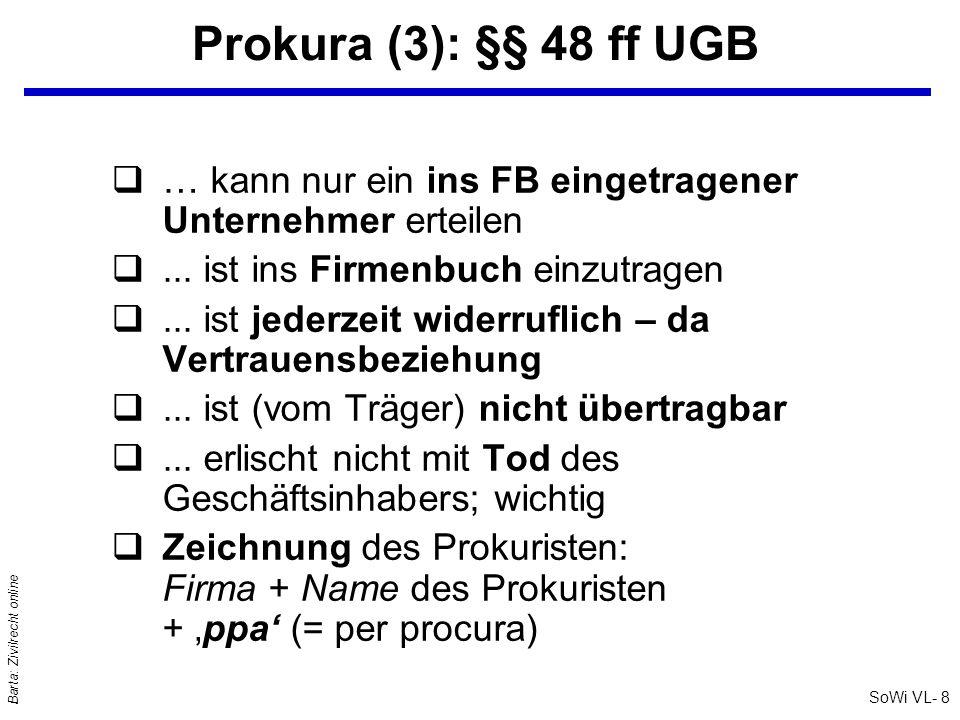 SoWi VL- 9 Barta: Zivilrecht online Handlungsvollmacht (1): §§ 54 ff UGB qWorin liegt der Unterschied zur Prokura?: Umfasst nur Geschäfte,...