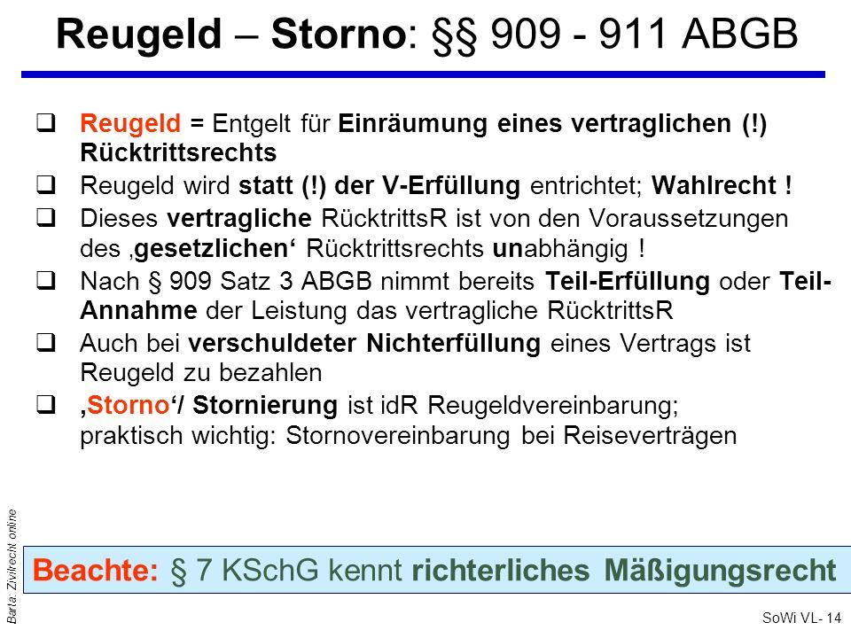 SoWi VL- 14 Barta: Zivilrecht online Reugeld – Storno: §§ 909 - 911 ABGB qReugeld = Entgelt für Einräumung eines vertraglichen (!) Rücktrittsrechts qR
