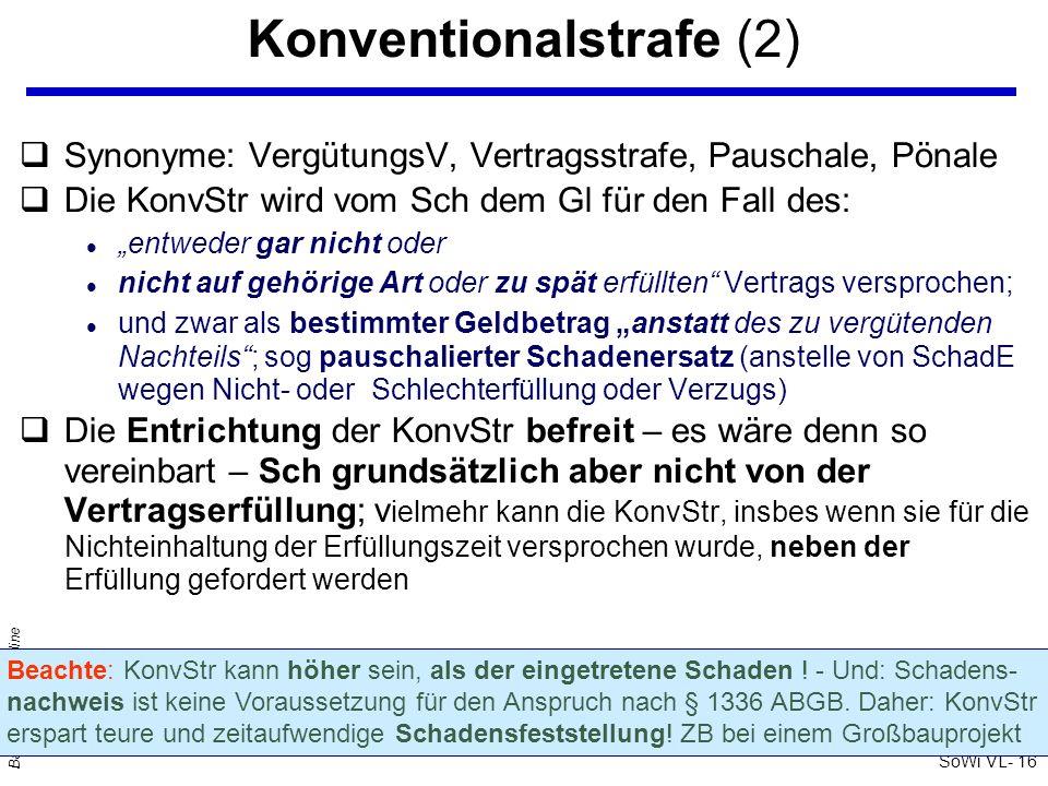 SoWi VL- 16 Barta: Zivilrecht online Konventionalstrafe (2) qSynonyme: VergütungsV, Vertragsstrafe, Pauschale, Pönale qDie KonvStr wird vom Sch dem Gl