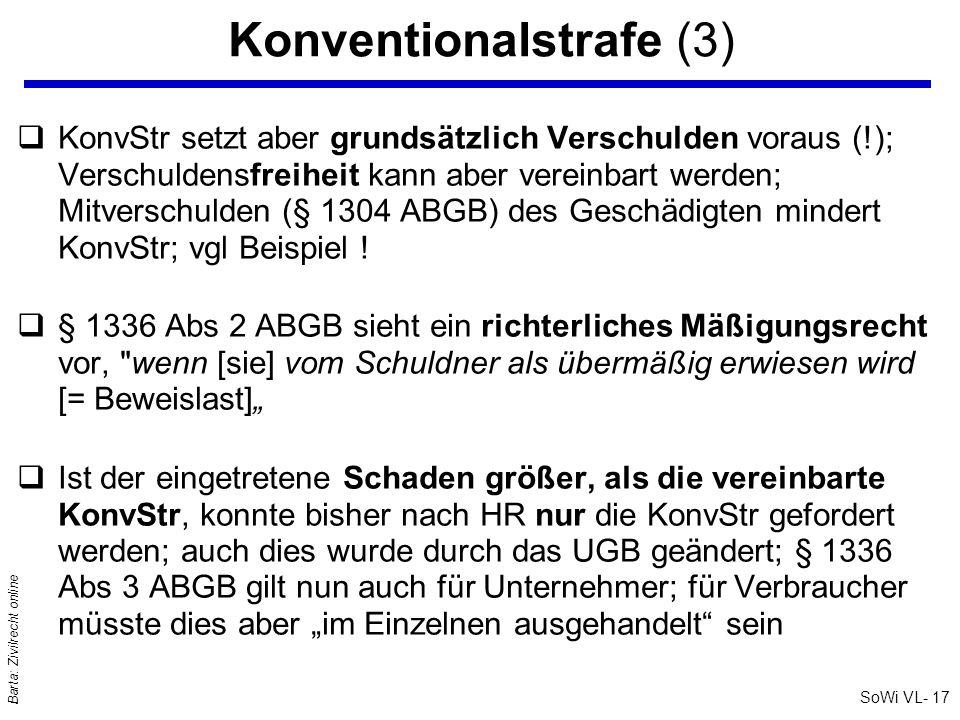 SoWi VL- 17 Barta: Zivilrecht online Konventionalstrafe (3) qKonvStr setzt aber grundsätzlich Verschulden voraus (!); Verschuldensfreiheit kann aber v