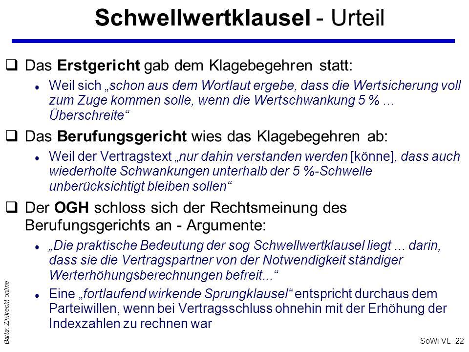 SoWi VL- 22 Barta: Zivilrecht online Schwellwertklausel - Urteil qDas Erstgericht gab dem Klagebegehren statt: l Weil sich schon aus dem Wortlaut erge