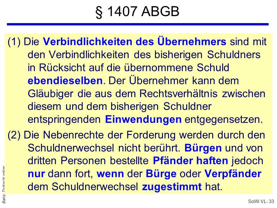 SoWi VL- 33 Barta: Zivilrecht online § 1407 ABGB (1) Die Verbindlichkeiten des Übernehmers sind mit den Verbindlichkeiten des bisherigen Schuldners in