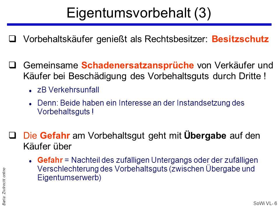 SoWi VL- 7 Barta: Zivilrecht online Mögliche Prüfungsfragen qA) Wodurch ist der Verkäufer dagegen geschützt, dass im Konkurs des Vorbehaltskäufers dessen Gläubiger das Vorbehaltsgut in die Konkursmasse ziehen.