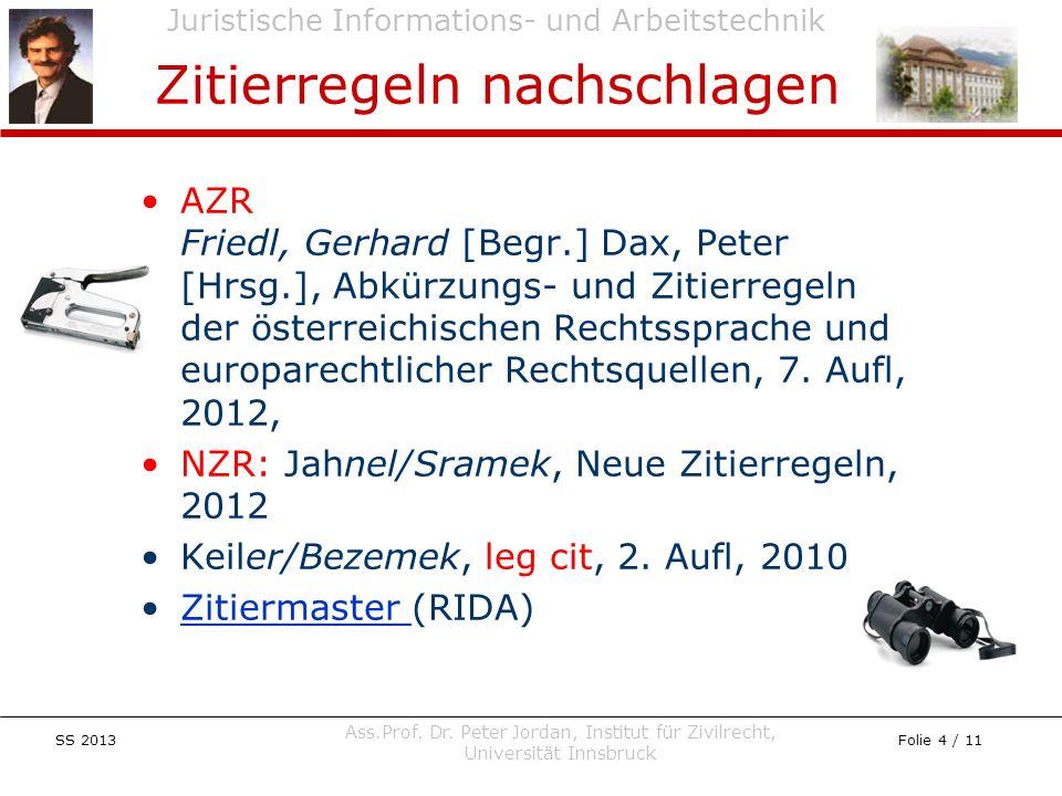 Juristische Informations- und Arbeitstechnik SS 2013 Ass.Prof. Dr. Peter Jordan, Institut für Zivilrecht, Universität Innsbruck Folie 4 / 11 AZR Fried