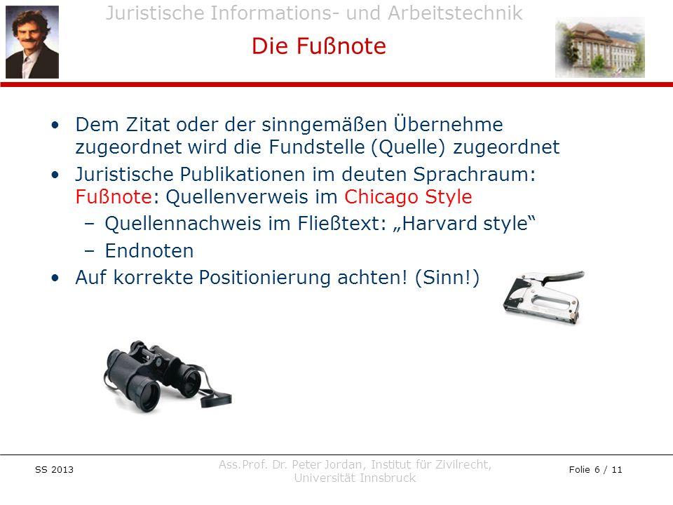 Juristische Informations- und Arbeitstechnik SS 2013 Ass.Prof. Dr. Peter Jordan, Institut für Zivilrecht, Universität Innsbruck Folie 6 / 11 Dem Zitat