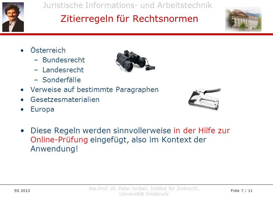 Juristische Informations- und Arbeitstechnik SS 2013 Ass.Prof. Dr. Peter Jordan, Institut für Zivilrecht, Universität Innsbruck Folie 7 / 11 Österreic