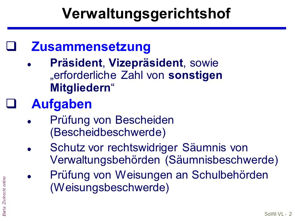 SoWi VL - 2 Barta: Zivilrecht online Verwaltungsgerichtshof qZusammensetzung l Präsident, Vizepräsident, sowie erforderliche Zahl von sonstigen Mitgli